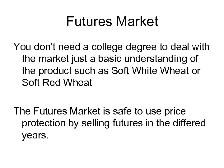 Futures Market You don't need a college degree to deal with the market just