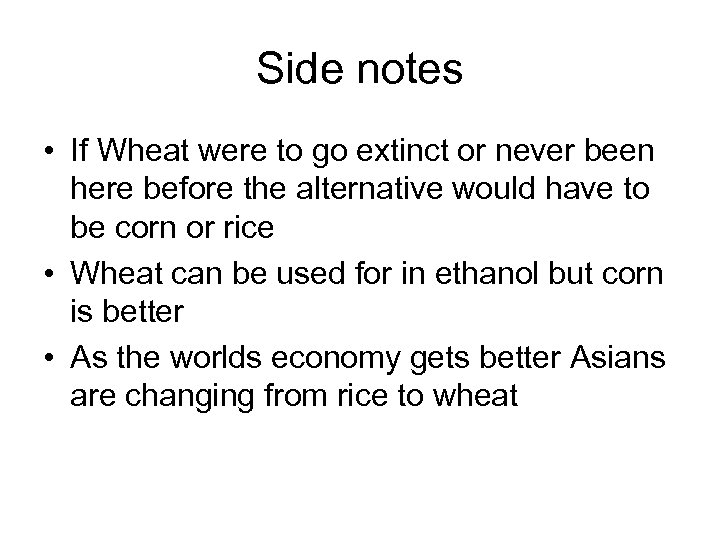 Side notes • If Wheat were to go extinct or never been here before