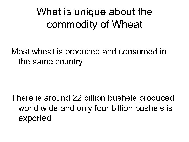 What is unique about the commodity of Wheat Most wheat is produced and consumed