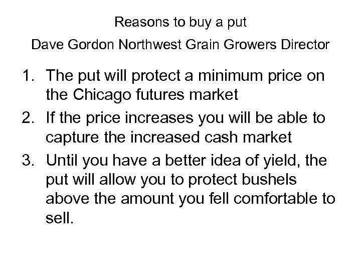 Reasons to buy a put Dave Gordon Northwest Grain Growers Director 1. The put