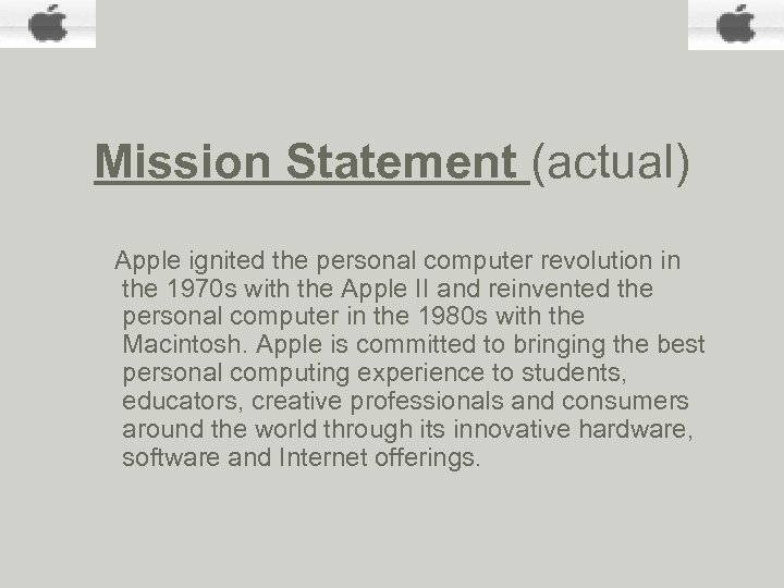 Mission Statement (actual) Apple ignited the personal computer revolution in the 1970 s with