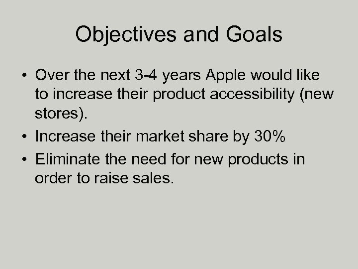Objectives and Goals • Over the next 3 -4 years Apple would like to