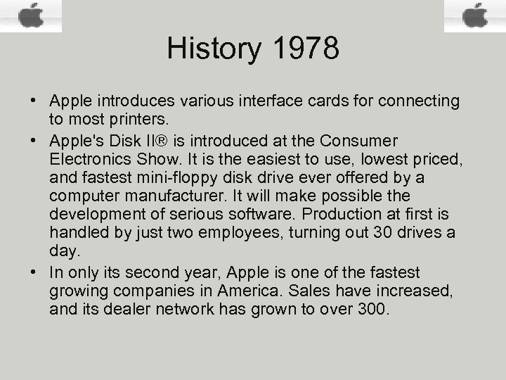 History 1978 • Apple introduces various interface cards for connecting to most printers. •