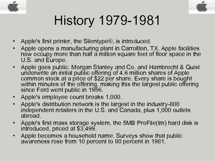 History 1979 -1981 • Apple's first printer, the Silentype®, is introduced. • Apple opens