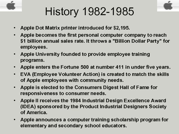 History 1982 -1985 • Apple Dot Matrix printer introduced for $2, 195. • Apple
