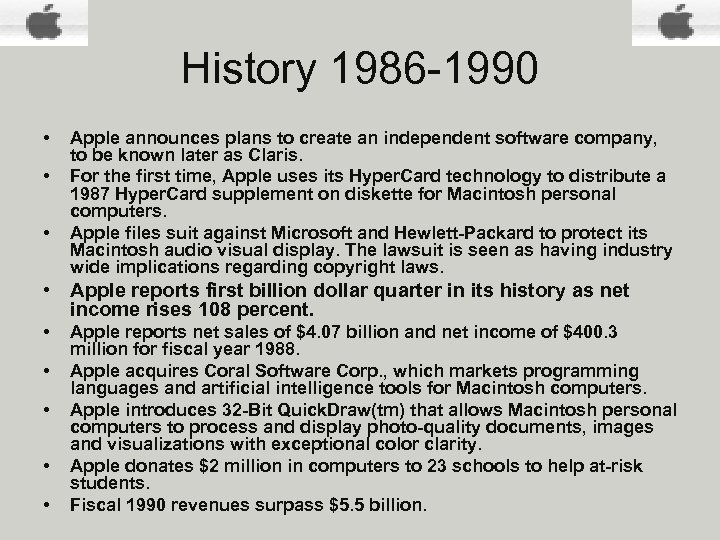 History 1986 -1990 • • • Apple announces plans to create an independent software