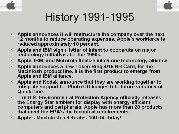 History 1991 -1995 • Apple announces it will restructure the company over the next