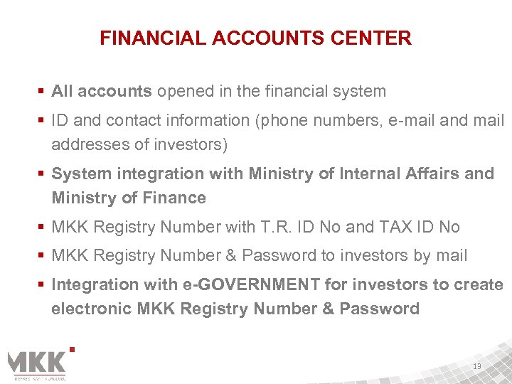 FINANCIAL ACCOUNTS CENTER § All accounts opened in the financial system § ID and