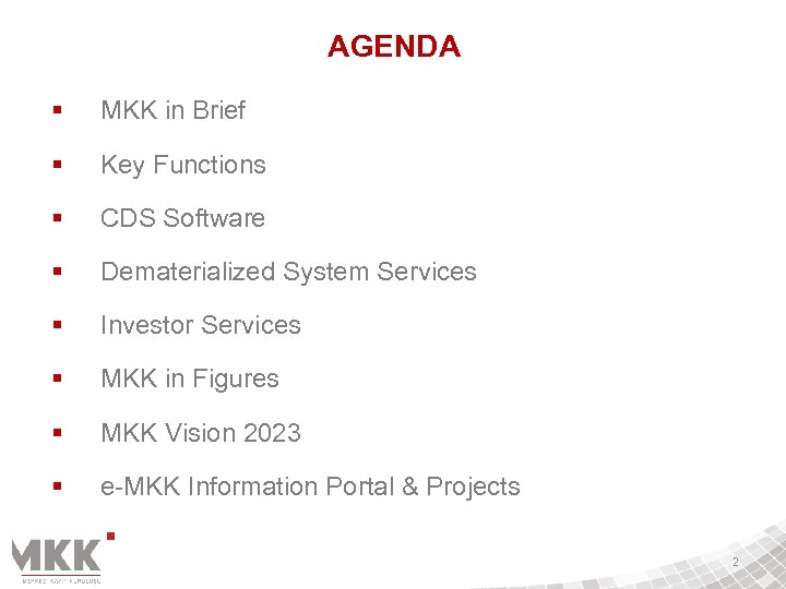 AGENDA § MKK in Brief § Key Functions § CDS Software § Dematerialized System