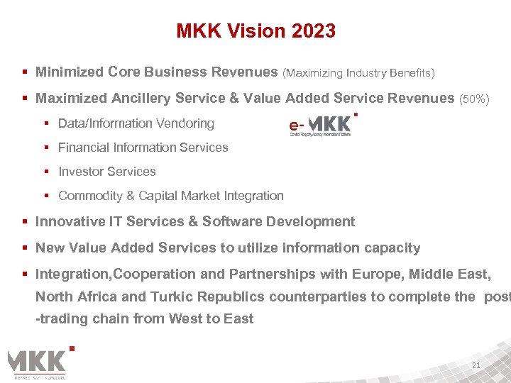MKK Vision 2023 § Minimized Core Business Revenues (Maximizing Industry Benefits) § Maximized Ancillery