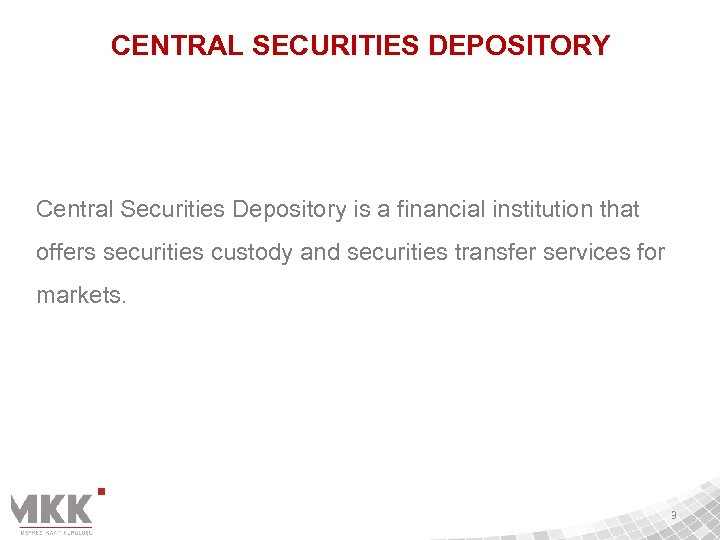 CENTRAL SECURITIES DEPOSITORY Central Securities Depository is a financial institution that offers securities custody