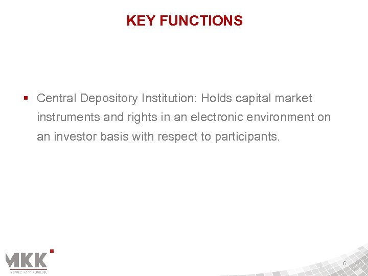KEY FUNCTIONS § Central Depository Institution: Holds capital market instruments and rights in an