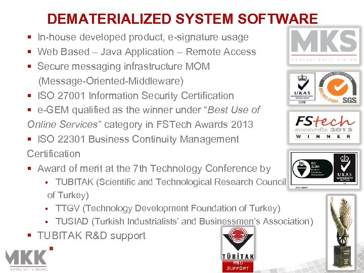 DEMATERIALIZED SYSTEM SOFTWARE § In-house developed product, e-signature usage § Web Based – Java