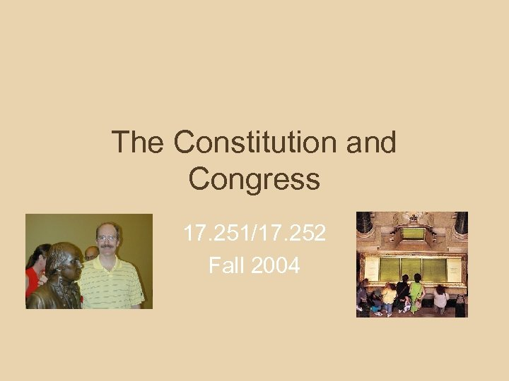 The Constitution and Congress 17. 251/17. 252 Fall 2004