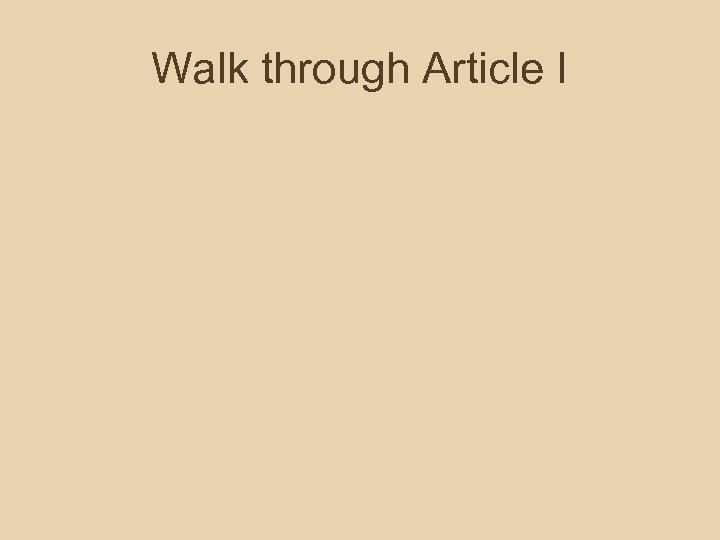 Walk through Article I