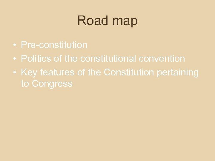 Road map • Pre-constitution • Politics of the constitutional convention • Key features of