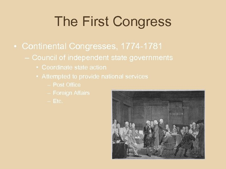 The First Congress • Continental Congresses, 1774 -1781 – Council of independent state governments