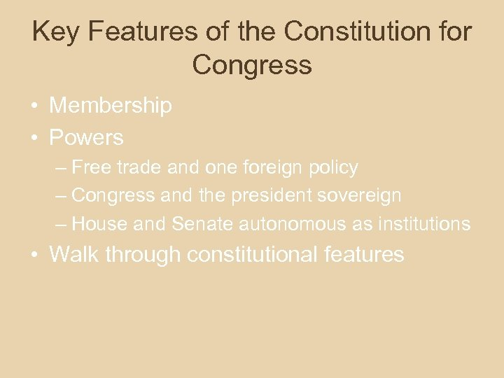 Key Features of the Constitution for Congress • Membership • Powers – Free trade