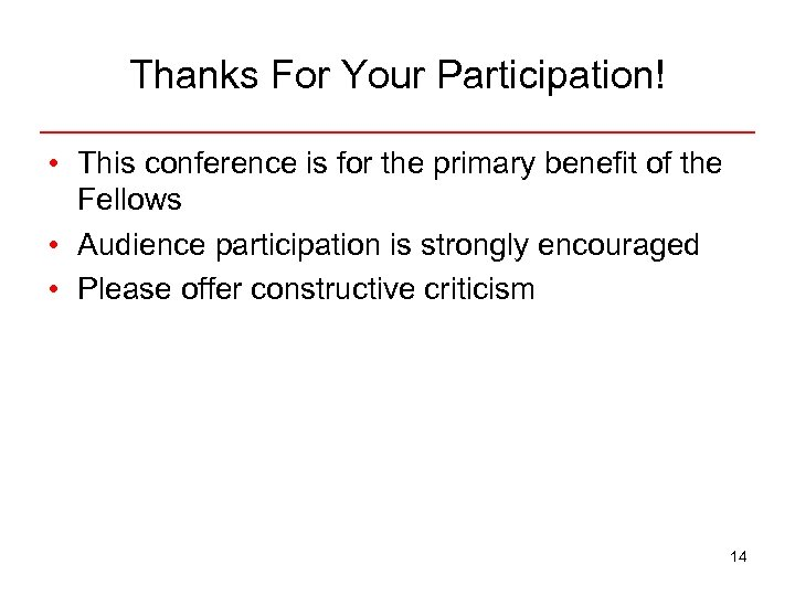 Thanks For Your Participation! • This conference is for the primary benefit of the