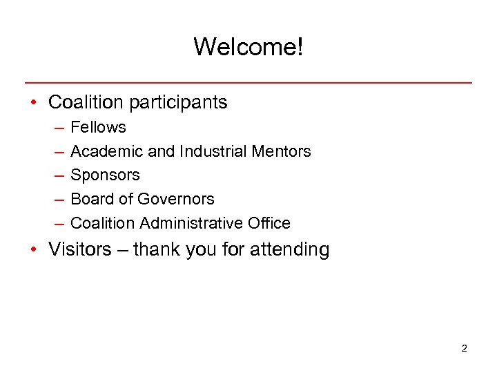 Welcome! • Coalition participants – – – Fellows Academic and Industrial Mentors Sponsors Board