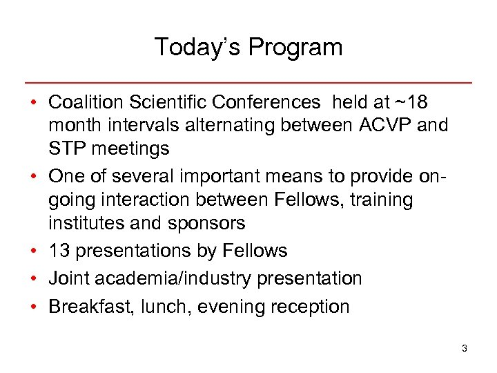 Today's Program • Coalition Scientific Conferences held at ~18 month intervals alternating between ACVP
