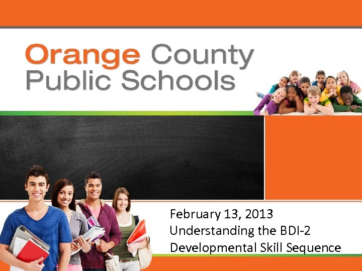 February 13, 2013 Understanding the BDI-2 Developmental Skill Sequence