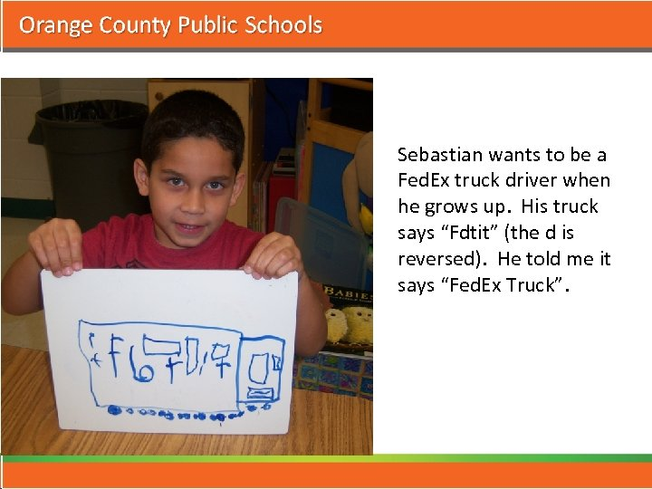 Sebastian wants to be a Fed. Ex truck driver when he grows up. His
