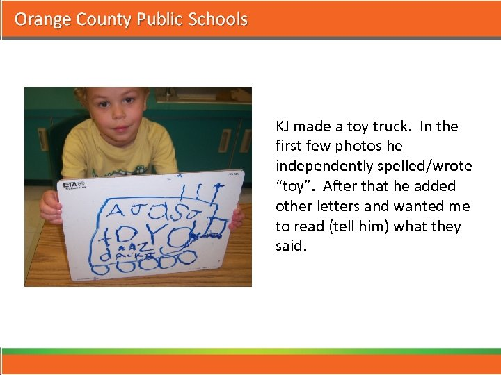 "KJ made a toy truck. In the first few photos he independently spelled/wrote ""toy""."