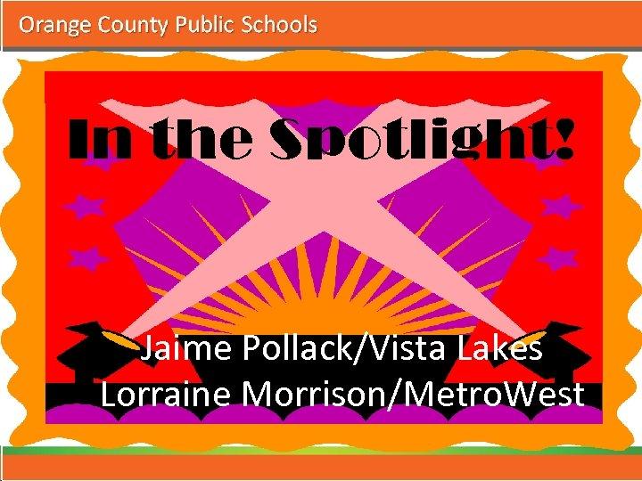 In the Spotlight! Jaime Pollack/Vista Lakes Lorraine Morrison/Metro. West