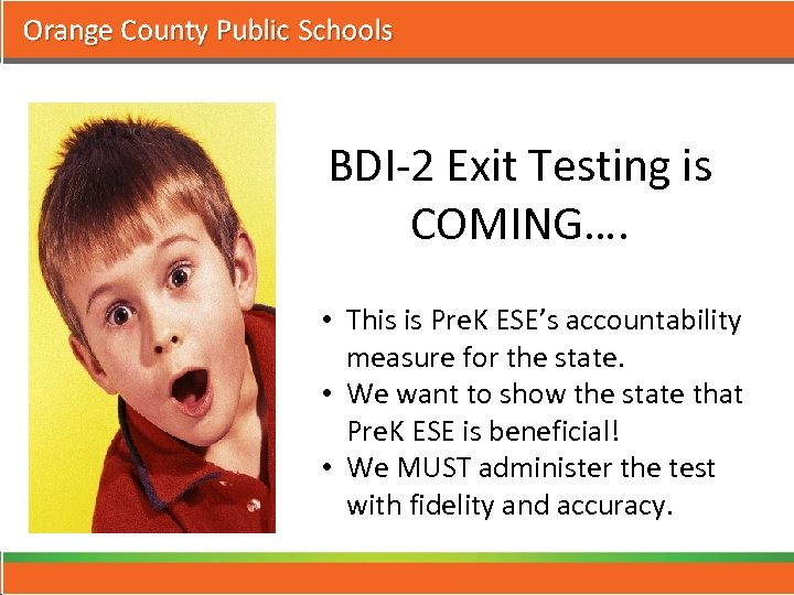 BDI-2 Exit Testing is COMING…. • This is Pre. K ESE's accountability measure for
