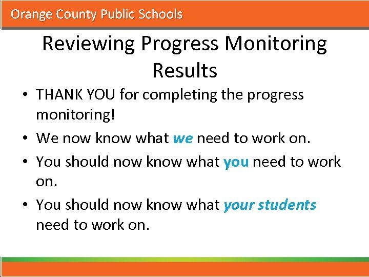 Reviewing Progress Monitoring Results • THANK YOU for completing the progress monitoring! • We