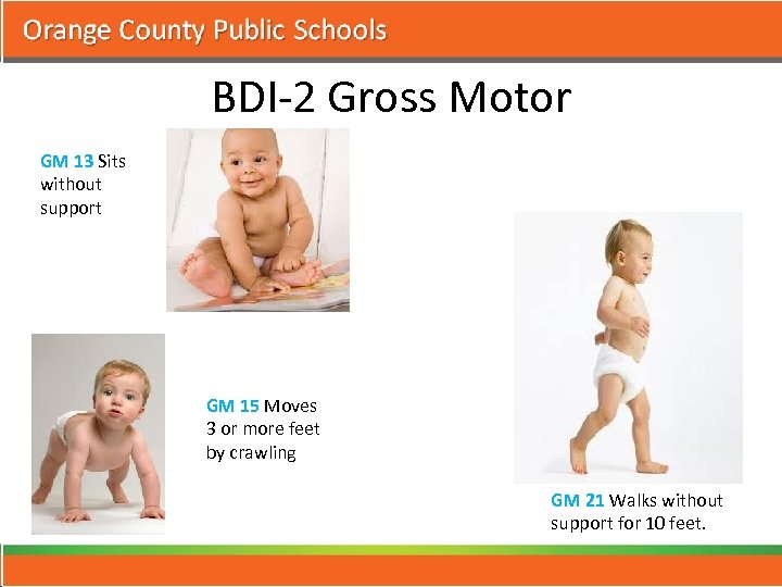 BDI-2 Gross Motor GM 13 Sits without support GM 15 Moves 3 or more