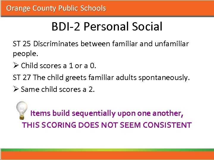 BDI-2 Personal Social ST 25 Discriminates between familiar and unfamiliar people. Ø Child scores