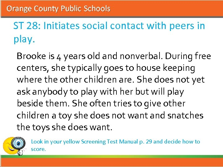 ST 28: Initiates social contact with peers in play. Brooke is 4 years old