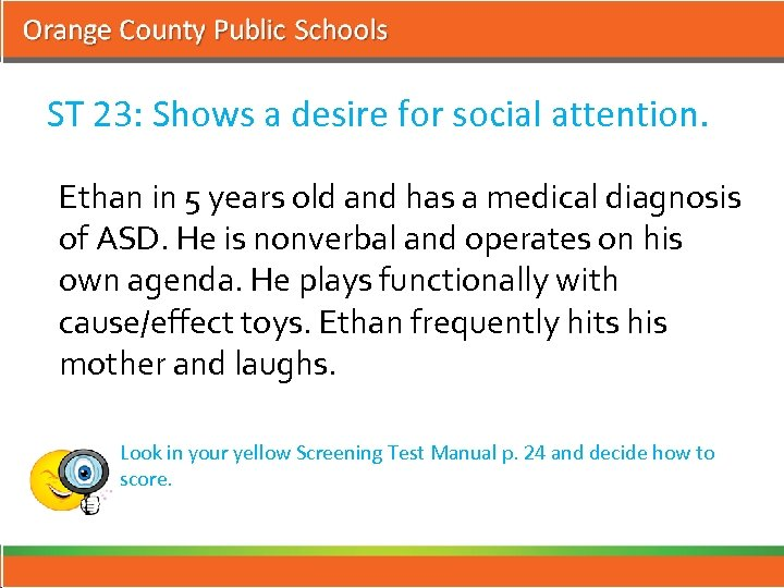 ST 23: Shows a desire for social attention. Ethan in 5 years old and