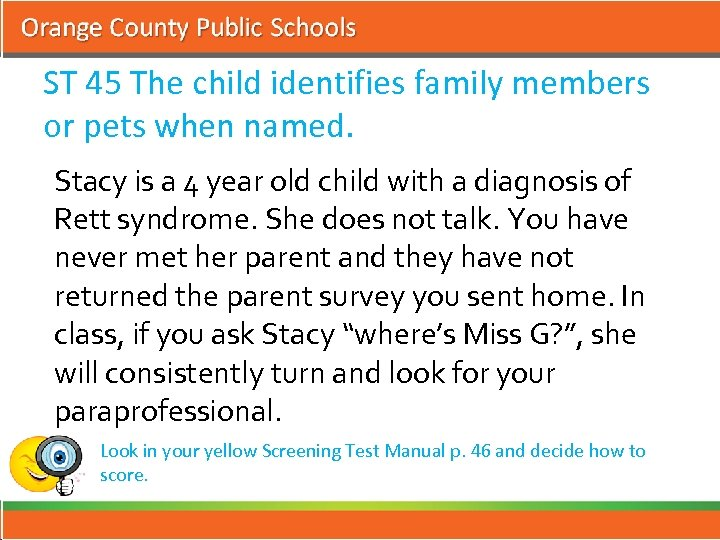 ST 45 The child identifies family members or pets when named. Stacy is a
