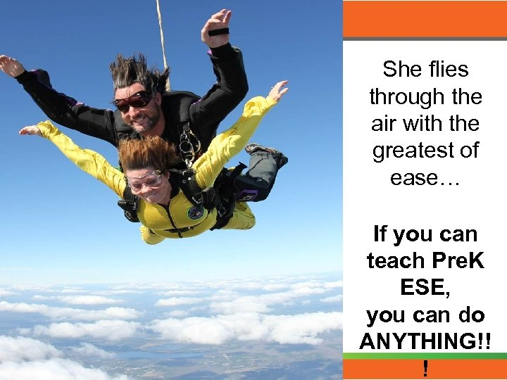 She flies through the air with the greatest of ease… If you can teach