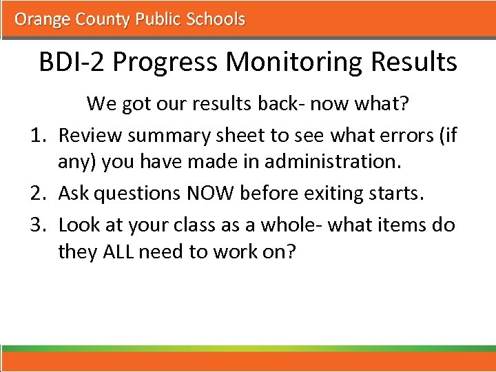 BDI-2 Progress Monitoring Results We got our results back- now what? 1. Review summary
