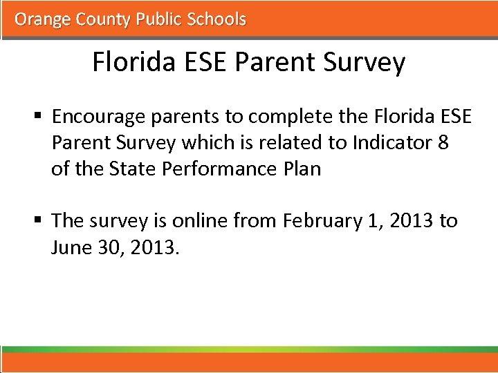 Florida ESE Parent Survey § Encourage parents to complete the Florida ESE Parent Survey