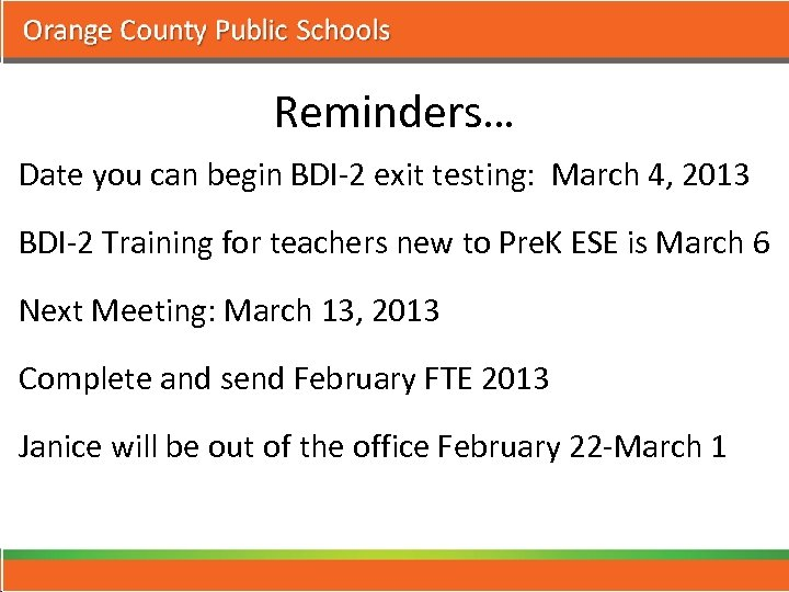 Reminders… Date you can begin BDI-2 exit testing: March 4, 2013 BDI-2 Training for