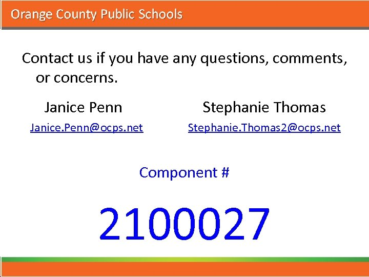 Contact us if you have any questions, comments, or concerns. Janice Penn Stephanie Thomas