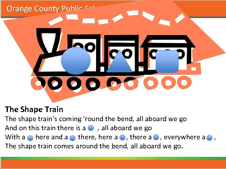 The Shape Train The shape train's coming 'round the bend, all aboard we go