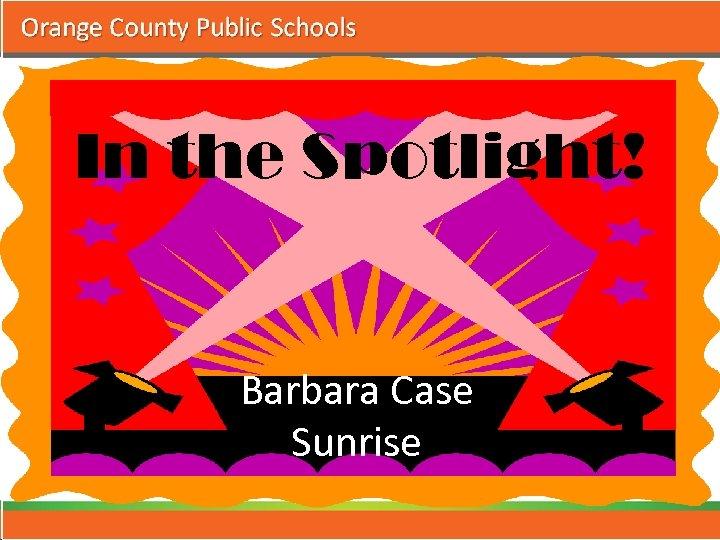 In the Spotlight! Barbara Case Sunrise