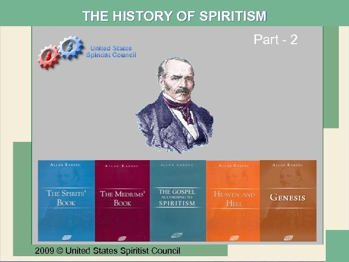 THE HISTORY OF SPIRITISM Part - 2 2009 © United States Spiritist Council