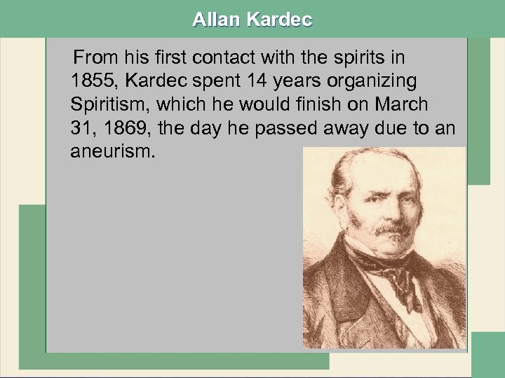 Allan Kardec From his first contact with the spirits in 1855, Kardec spent 14