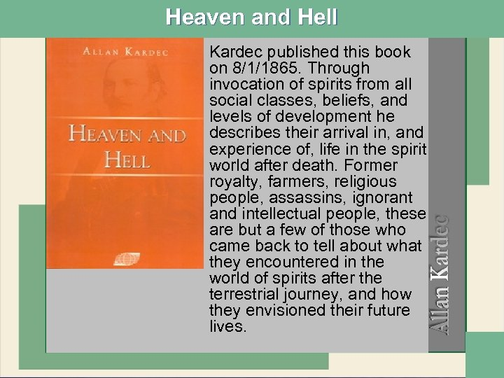 Heaven and Hell • Kardec published this book on 8/1/1865. Through invocation of spirits