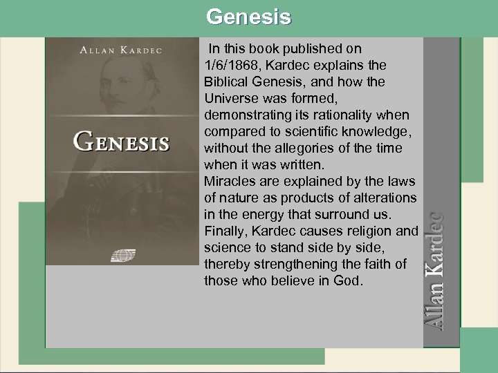 Genesis In this book published on 1/6/1868, Kardec explains the Biblical Genesis, and how