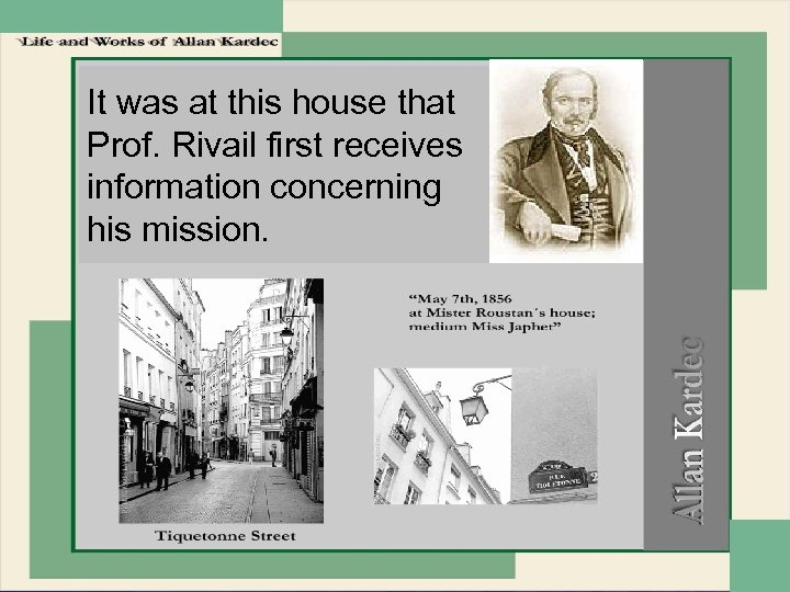 It was at this house that Prof. Rivail first receives information concerning his mission.