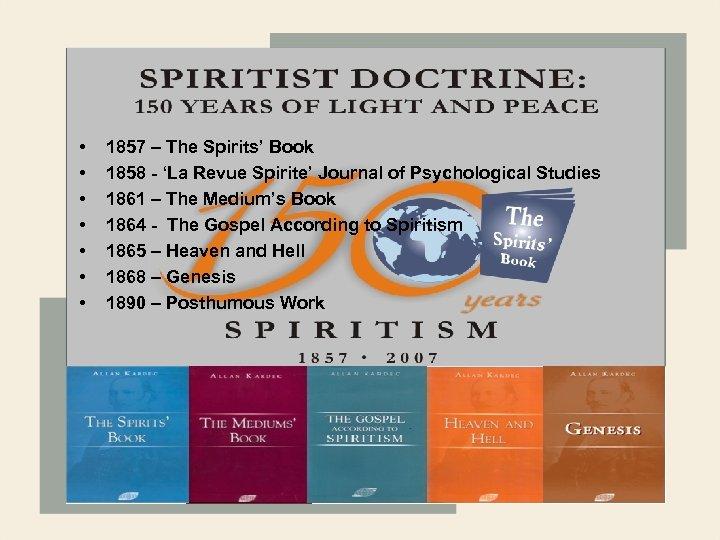 • • 1857 – The Spirits' Book 1858 - 'La Revue Spirite' Journal