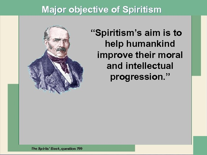 """Major objective of Spiritism """"Spiritism's aim is to help humankind improve their moral and"""
